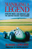 Cover image for Making a Legend - Stirling Moss, Ken Gregory and the British Racing Partnership